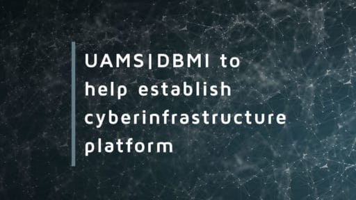 Graphic with embedded text: UAMS DBMI to help establish cyberintrastructure platform