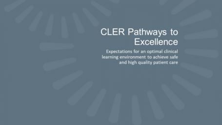 Graphic: Text shows CLER Pathways to Excellence - expectations for an optimal clinical learning environment to achieve safe and high quality patient care